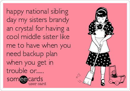happy national sibling day my sisters brandy an crystal for having a