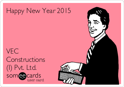 Happy New Year 2015     VEC Constructions (I) Pvt. Ltd.