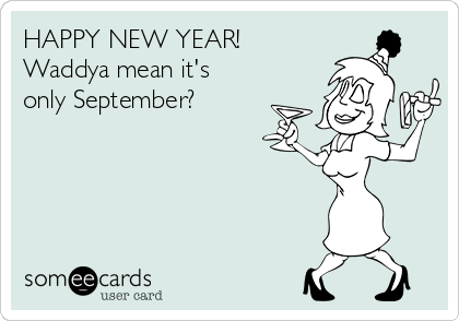 HAPPY NEW YEAR! Waddya mean it\'s only September? | New Year\'s Ecard