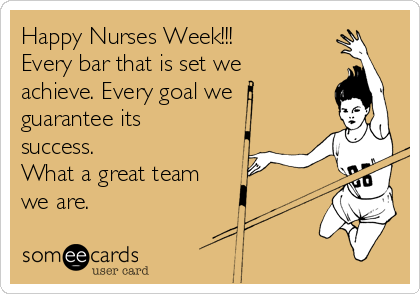Happy Nurses Week!!! Every bar that is set we achieve. Every goal we guarantee its success. What a great team we are.