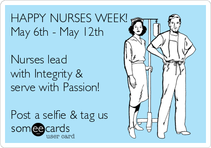HAPPY NURSES WEEK! May 6th - May 12th  Nurses lead with Integrity & serve with Passion!   Post a selfie & tag us