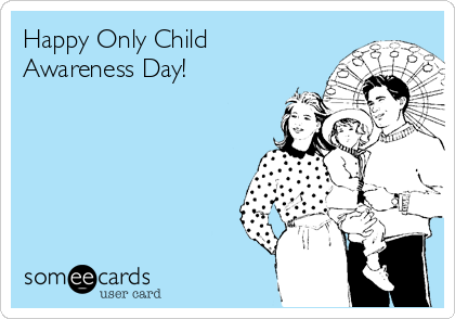 Happy Only Child Awareness Day!