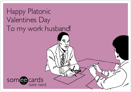 Happy Platonic Valentines Day  To my work husband!