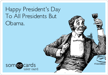 Happy President's Day To All Presidents But Obama.