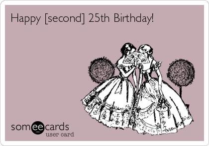 Happy Second 25th Birthday