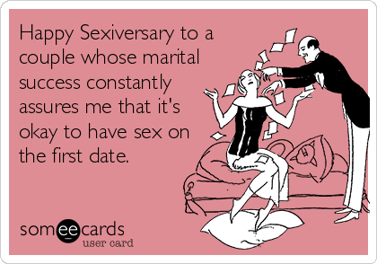 Happy Sexiversary to a couple whose marital success constantly assures me that it's okay to have sex on the first date.