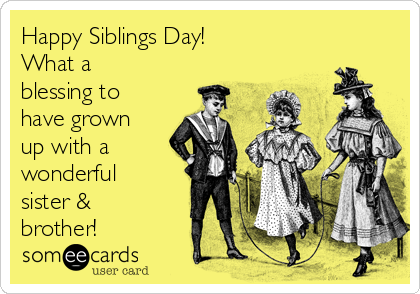 Happy Siblings Day! What a blessing to have grown up with a wonderful sister & brother!
