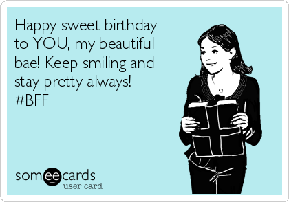 Happy sweet birthday to YOU, my beautiful bae! Keep smiling and stay pretty always! #BFF