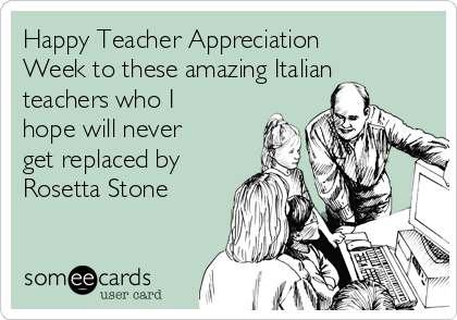 Happy Teacher Appreciation Week to these amazing Italian teachers who I hope will never get replaced by Rosetta Stone