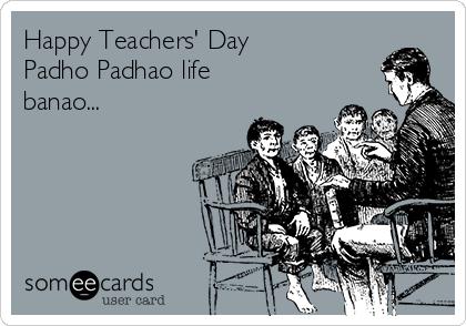 Happy Teachers' Day  Padho Padhao life banao...