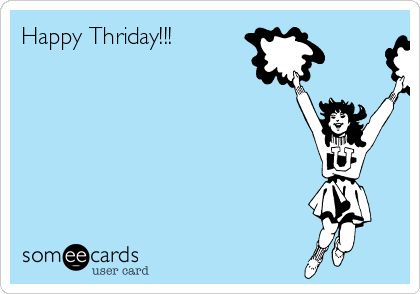 Happy Thriday!!!