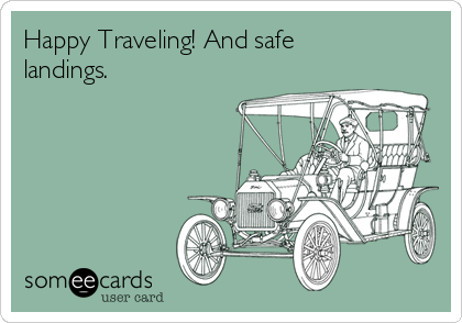 Happy Traveling! And safe landings.