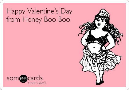 Happy Valentine's Day from Honey Boo Boo