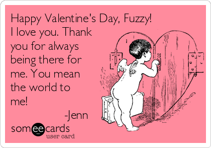 Happy Valentineu0027s Day, Fuzzy! I Love You. Thank You For Always Being There