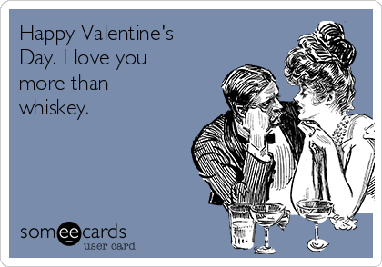happy-valentines-day-i-love-you-more-than-whiskey--2f65a.png