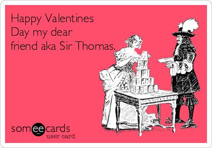 Happy Valentines Day My Dear Friend Aka Sir Thomas – Thomas Valentine Cards