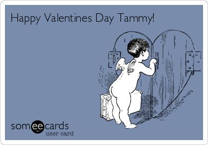Happy Valentines Day Tammy!