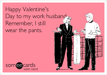 happy valentine's day to my work husband. remember, i still wear, Ideas