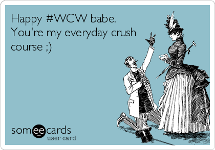 Happy #WCW babe. You're my everyday crush  course ;)