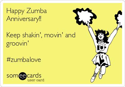 Happy Zumba  Anniversary!!  Keep shakin', movin' and groovin'  #zumbalove
