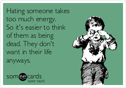 Hating someone takes too much energy.  So it's easier to think of them as being dead. They don't want in their life anyways.