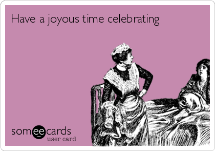 Have a joyous time celebrating