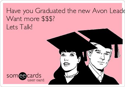 Have you Graduated the new Avon Leadership Boot Camp! Want more $$$? Lets Talk!