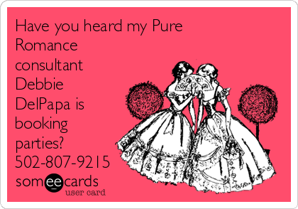 Have you heard my Pure Romance consultant Debbie DelPapa is booking parties? 502-807-9215