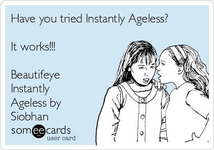 Have you tried Instantly Ageless?  It works!!!   Beautifeye Instantly Ageless by Siobhan