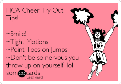 HCA Cheer Try-Out Tips!  ~Smile! ~Tight Motions ~Point Toes on Jumps ~Don't be so nervous you  throw up on yourself, lol