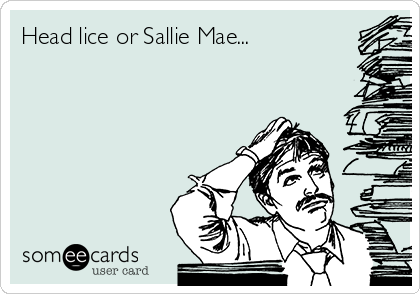Head lice or Sallie Mae...