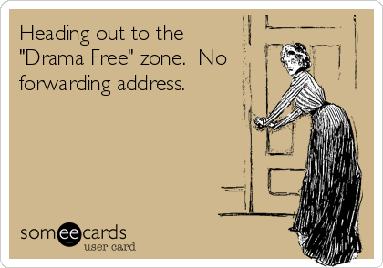"""Heading out to the """"Drama Free"""" zone.  No forwarding address."""