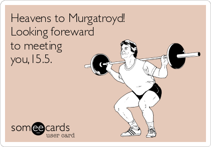Heavens to Murgatroyd!   Looking foreward to meeting you,15.5.