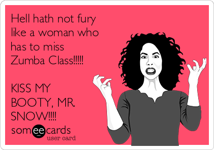 Hell Hath Not Fury Like A Woman Who Has To Miss Zumba Class