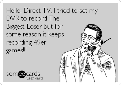Hello, Direct TV, I tried to set my DVR to record The Biggest Loser but for some reason it keeps  recording 49er games!!!