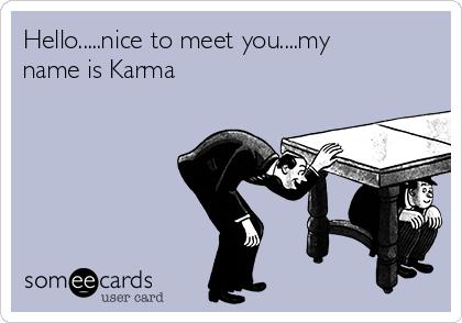 Hello.....nice to meet you....my name is Karma
