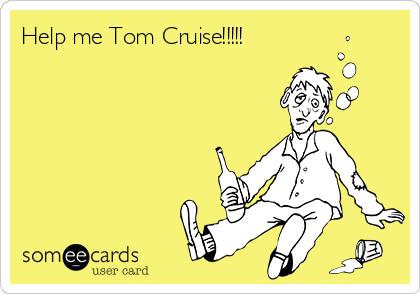 Help me Tom Cruise!!!!!