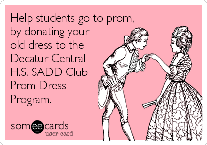 Help students go to prom, by donating your old dress to the Decatur Central H.S. SADD Club Prom Dress  Program.