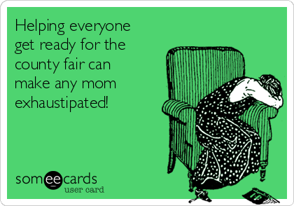 Helping everyone get ready for the county fair can make any mom exhaustipated!