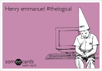 Henry emmanuel #thelogical