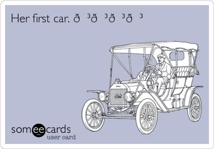 Her first car.
