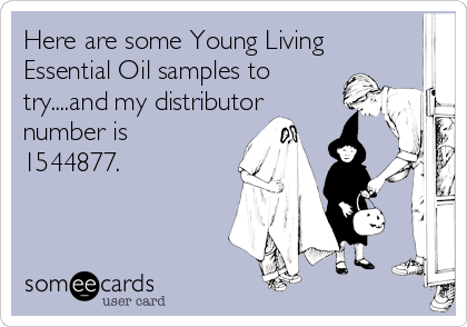 Here are some Young Living Essential Oil samples to try....and my distributor number is 1544877.