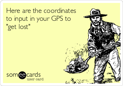 """Here are the coordinates to input in your GPS to """"get lost"""""""