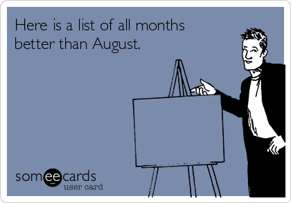 Here is a list of all months better than August.