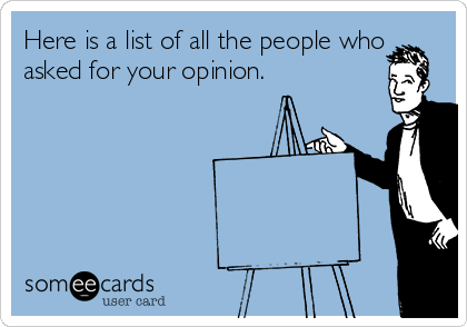 Here is a list of all the people who asked for your opinion.