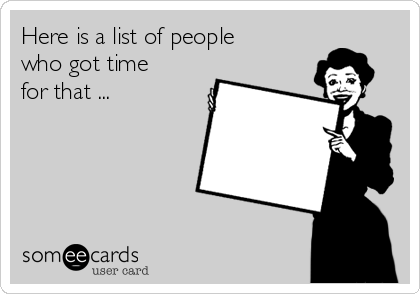 Here is a list of people who got time for that ...