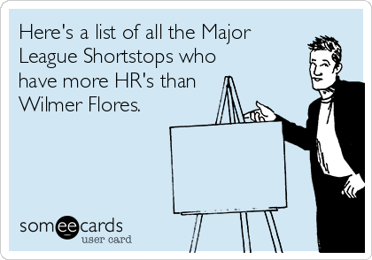 Here's a list of all the Major League Shortstops who have more HR's than Wilmer Flores.