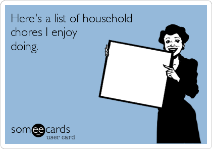 Here's a list of household chores I enjoy doing.