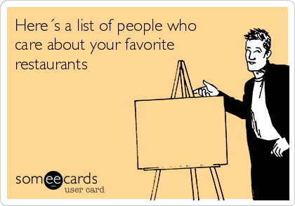 Here´s a list of people who care about your favorite restaurants