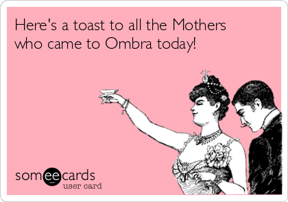 Here's a toast to all the Mothers who came to Ombra today!